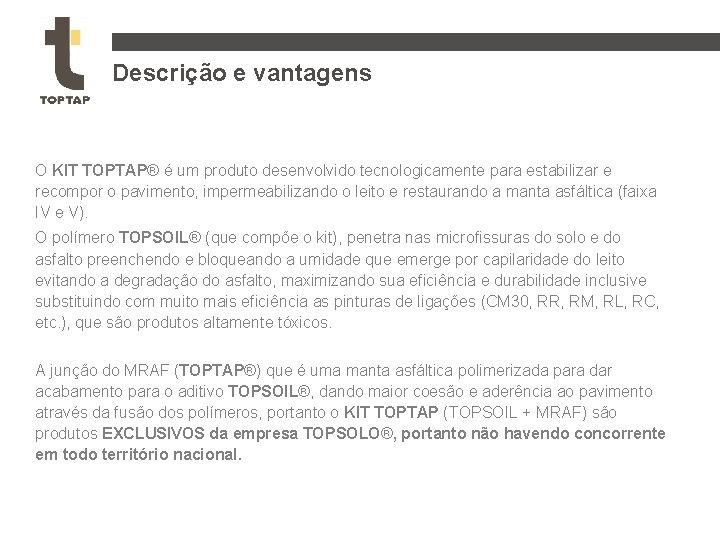 Descrição e vantagens O KIT TOPTAP® é um produto desenvolvido tecnologicamente para estabilizar e