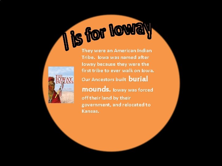 They were an American Indian Tribe. Iowa was named after Ioway because they were