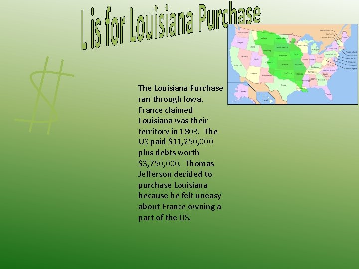 The Louisiana Purchase ran through Iowa. France claimed Louisiana was their territory in 1803.