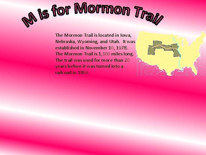 The Mormon Trail is located in Iowa, Nebraska, Wyoming, and Utah. It was established