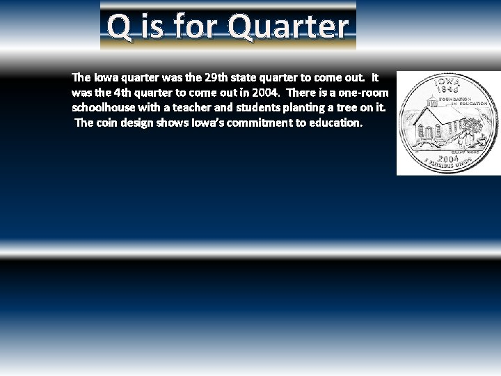 Q is for Quarter The Iowa quarter was the 29 th state quarter to