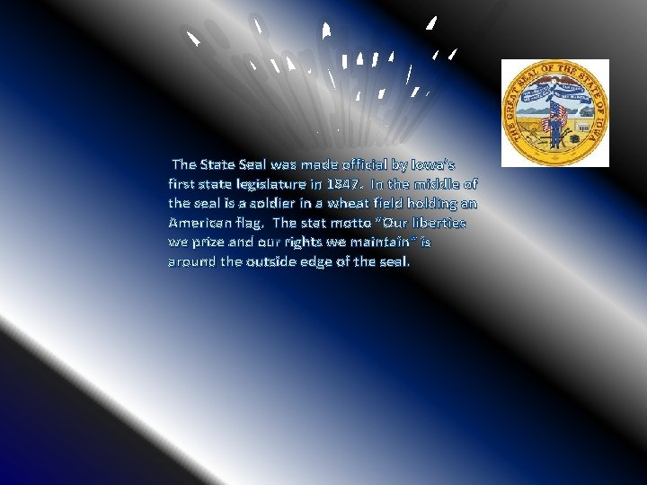 The State Seal was made official by Iowa's first state legislature in 1847.
