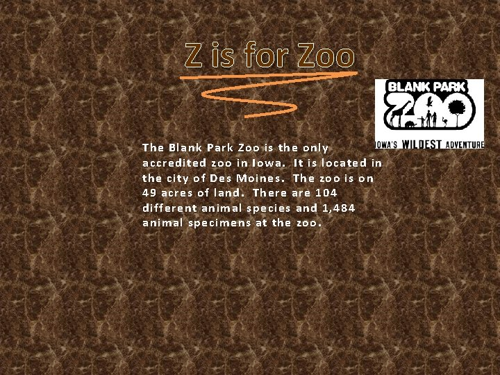 Z is for Zoo The Blank Park Zoo is the only accredited zoo in