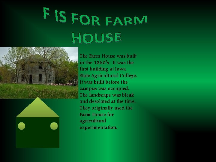 The Farm House was built in the 1860's. It was the first building at