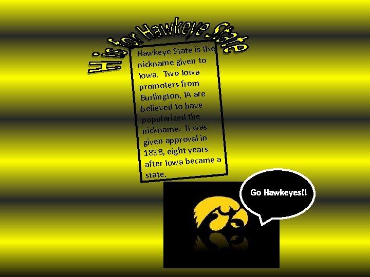 the Hawkeye State is nickname given to Iowa. Two Iowa promoters from Burlington, IA