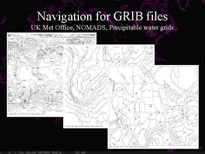 Navigation for GRIB files UK Met Office, NOMADS, Precipitable water grids