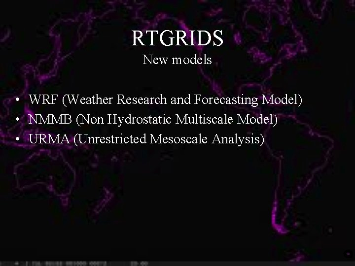 RTGRIDS New models • WRF (Weather Research and Forecasting Model) • NMMB (Non Hydrostatic