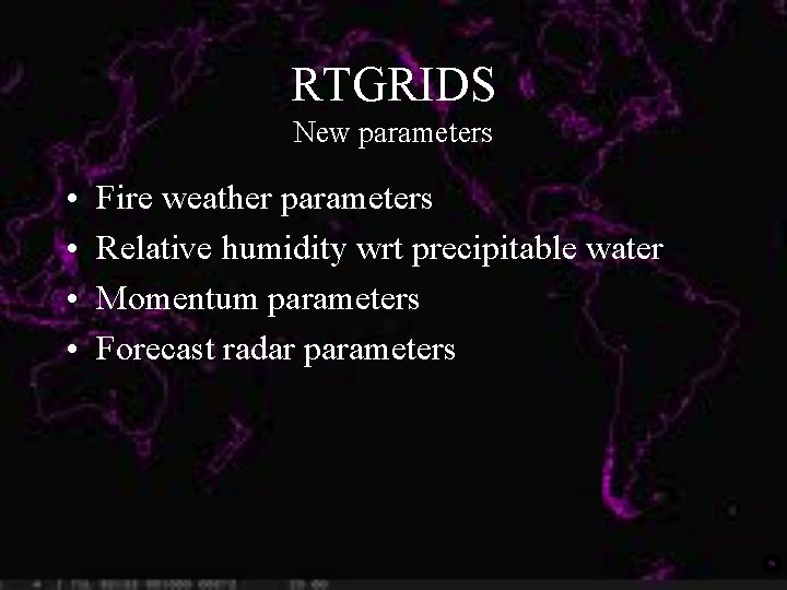 RTGRIDS New parameters • • Fire weather parameters Relative humidity wrt precipitable water Momentum