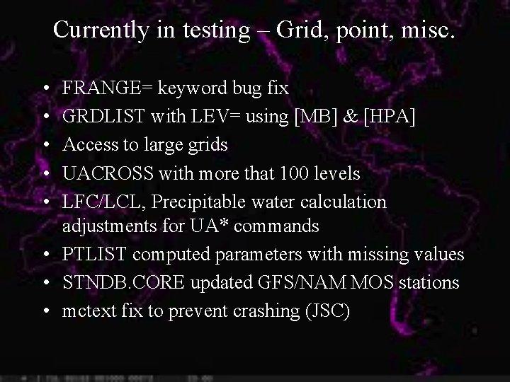 Currently in testing – Grid, point, misc. • • • FRANGE= keyword bug fix