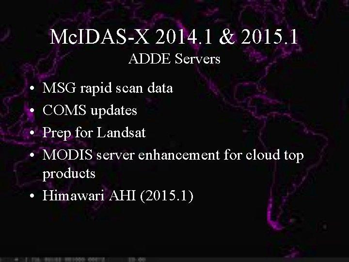Mc. IDAS-X 2014. 1 & 2015. 1 ADDE Servers • • MSG rapid scan