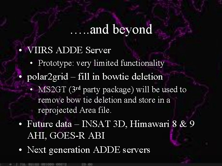 …. . and beyond • VIIRS ADDE Server • Prototype: very limited functionality •
