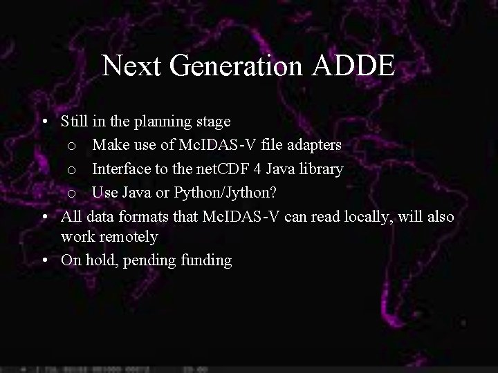 Next Generation ADDE • Still in the planning stage o Make use of Mc.