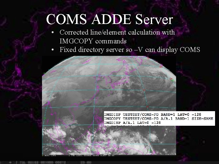 COMS ADDE Server • Corrected line/element calculation with IMGCOPY commands • Fixed directory server