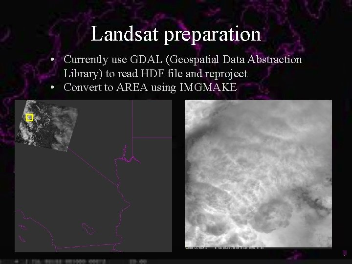 Landsat preparation • Currently use GDAL (Geospatial Data Abstraction Library) to read HDF file
