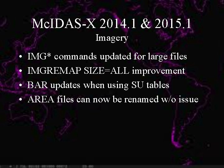 Mc. IDAS-X 2014. 1 & 2015. 1 Imagery • • IMG* commands updated for