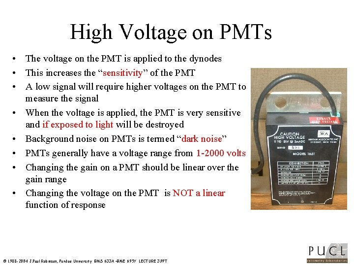 High Voltage on PMTs • The voltage on the PMT is applied to the