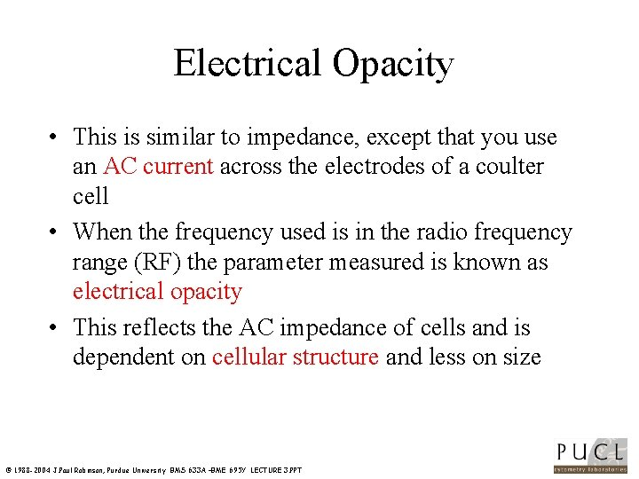 Electrical Opacity • This is similar to impedance, except that you use an AC