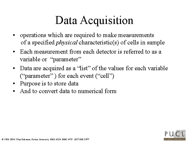 Data Acquisition • operations which are required to make measurements of a specified physical