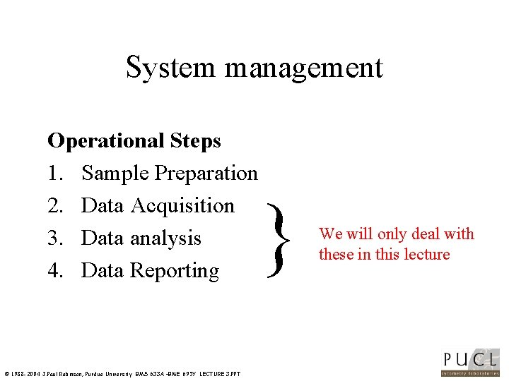 System management Operational Steps 1. Sample Preparation 2. Data Acquisition 3. Data analysis 4.