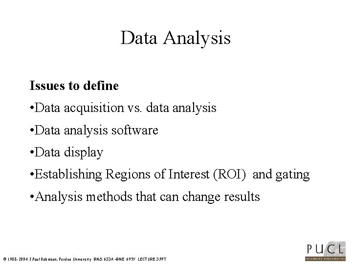 Data Analysis Issues to define • Data acquisition vs. data analysis • Data analysis