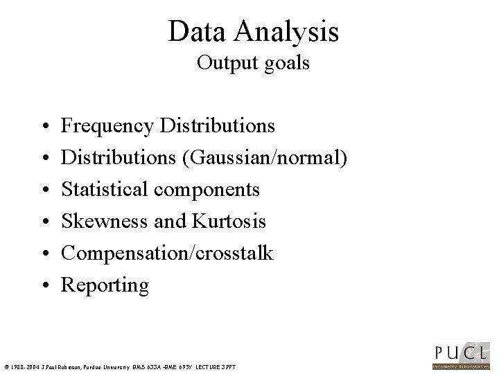 Data Analysis Output goals • • • Frequency Distributions (Gaussian/normal) Statistical components Skewness and