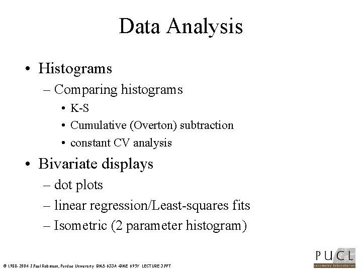 Data Analysis • Histograms – Comparing histograms • K S • Cumulative (Overton) subtraction