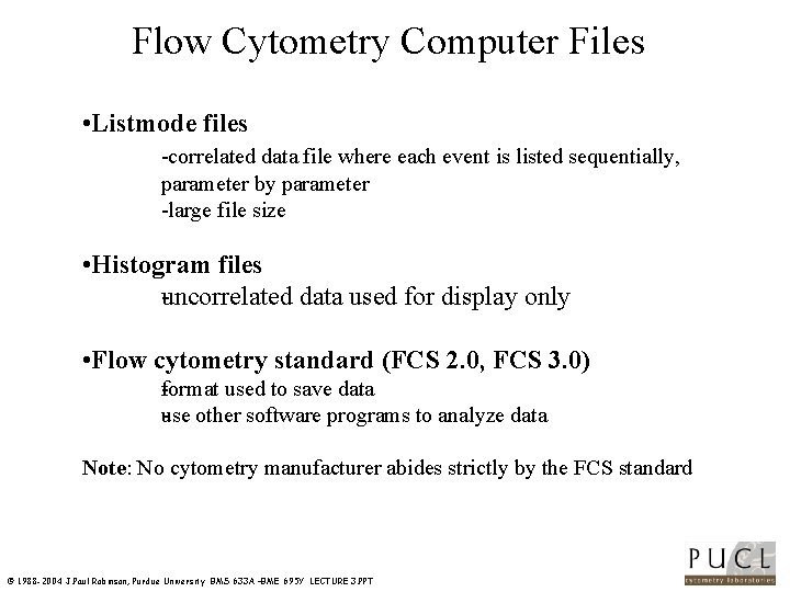 Flow Cytometry Computer Files • Listmode files correlated data file where each event is