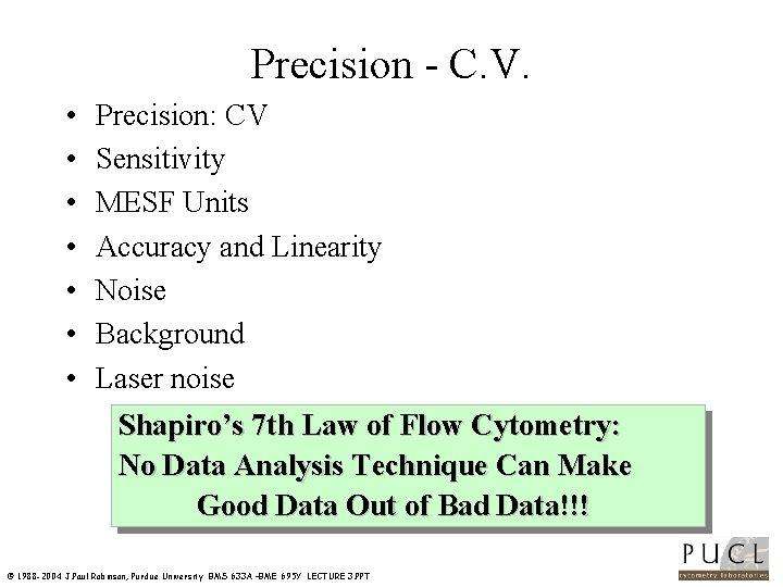 Precision C. V. • • Precision: CV Sensitivity MESF Units Accuracy and Linearity Noise