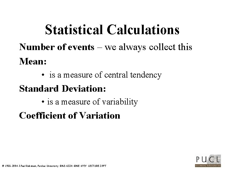 Statistical Calculations Number of events – we always collect this Mean: • is a