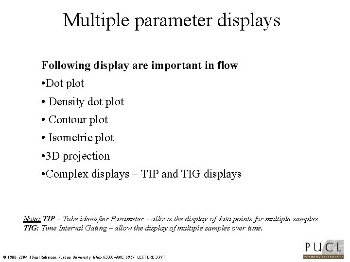 Multiple parameter displays Following display are important in flow • Dot plot • Density