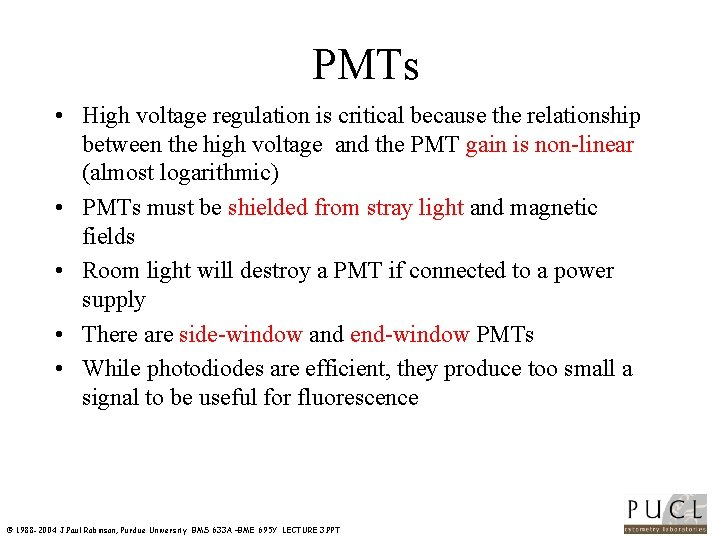 PMTs • High voltage regulation is critical because the relationship between the high voltage