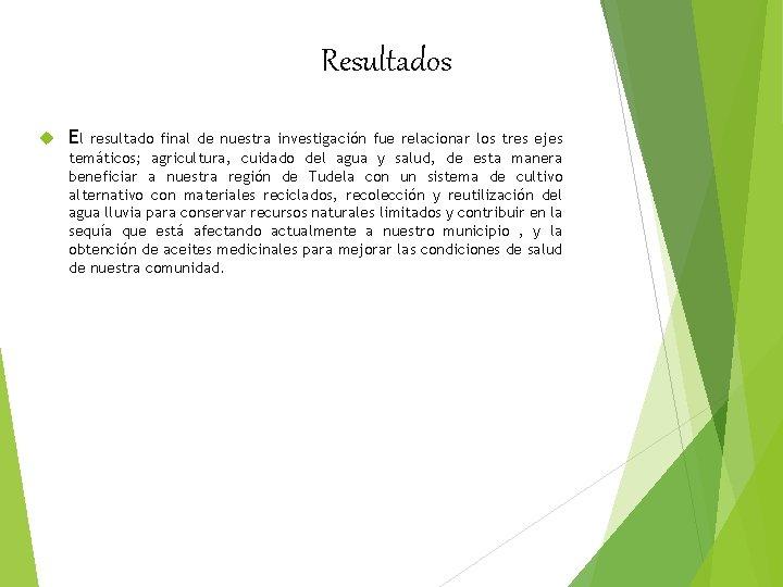 Resultados El resultado final de nuestra investigación fue relacionar los tres ejes temáticos; agricultura,