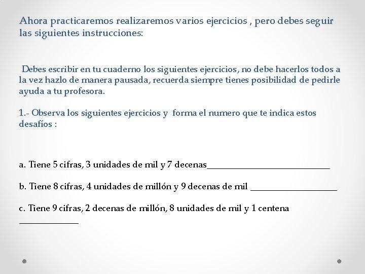 Ahora practicaremos realizaremos varios ejercicios , pero debes seguir las siguientes instrucciones: Debes escribir
