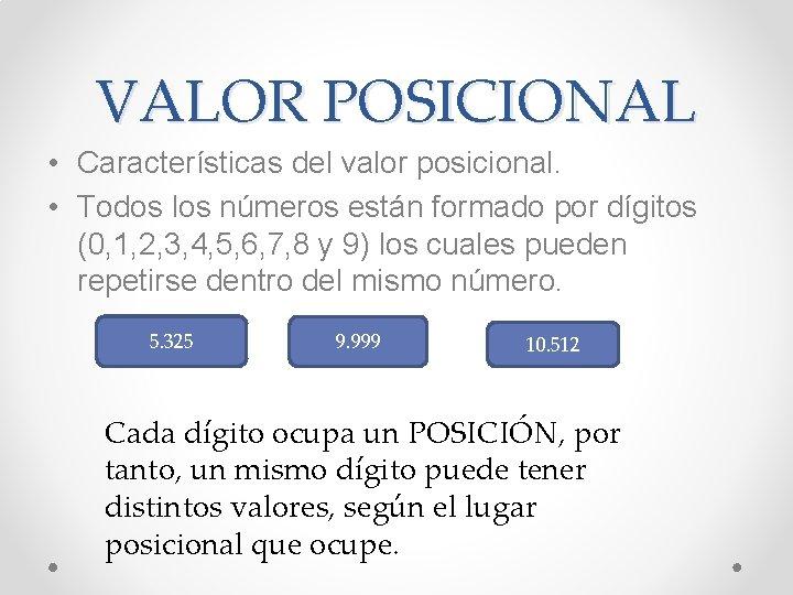VALOR POSICIONAL • Características del valor posicional. • Todos los números están formado por