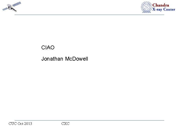 CIAO Jonathan Mc. Dowell CUC Oct 2013 CXC