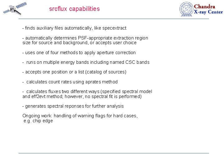 srcflux capabilities - finds auxiliary files automatically, like specextract - automatically determines PSF-appropriate extraction