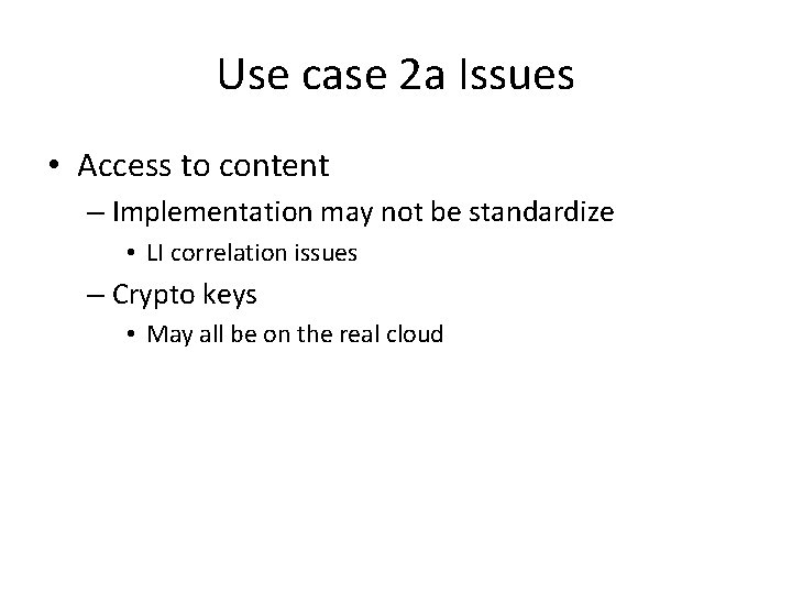 Use case 2 a Issues • Access to content – Implementation may not be