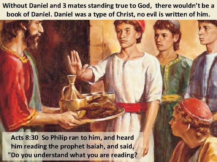 Without Daniel and 3 mates standing true to God, there wouldn't be a book