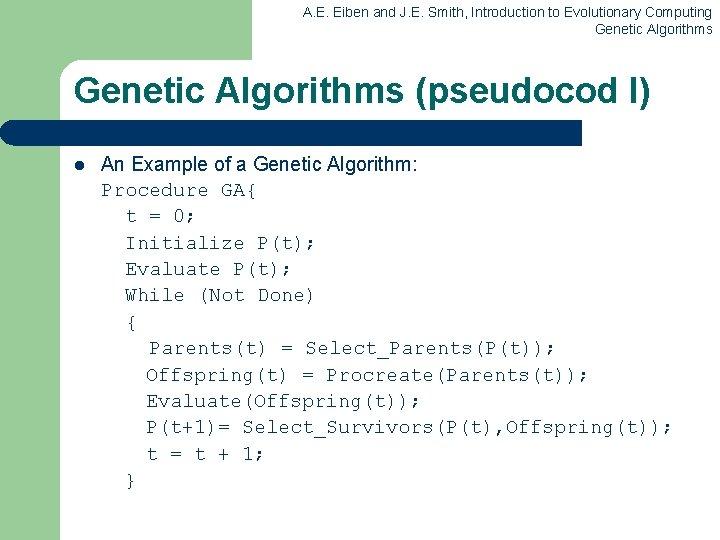 A. E. Eiben and J. E. Smith, Introduction to Evolutionary Computing Genetic Algorithms (pseudocod