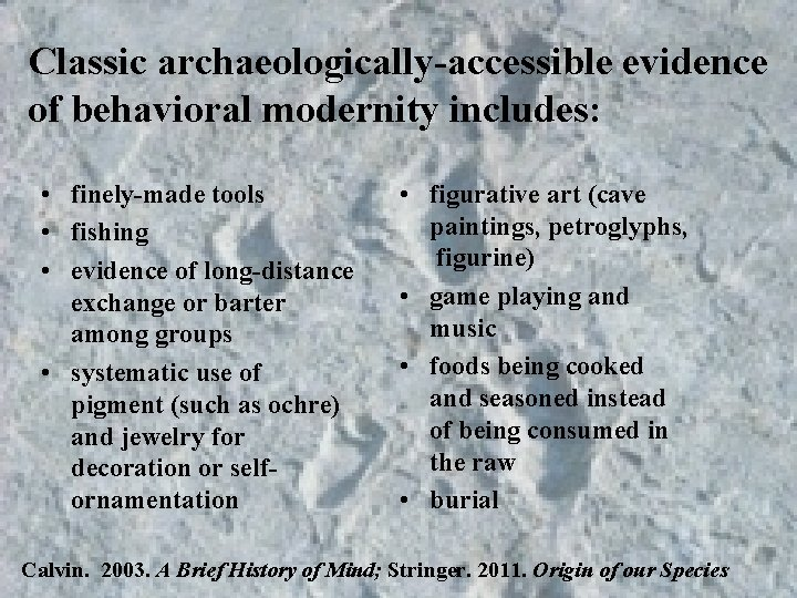 Classic archaeologically-accessible evidence of behavioral modernity includes: • finely-made tools • fishing • evidence