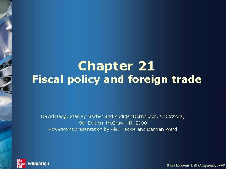 Chapter 21 Fiscal policy and foreign trade David Begg, Stanley Fischer and Rudiger Dornbusch,