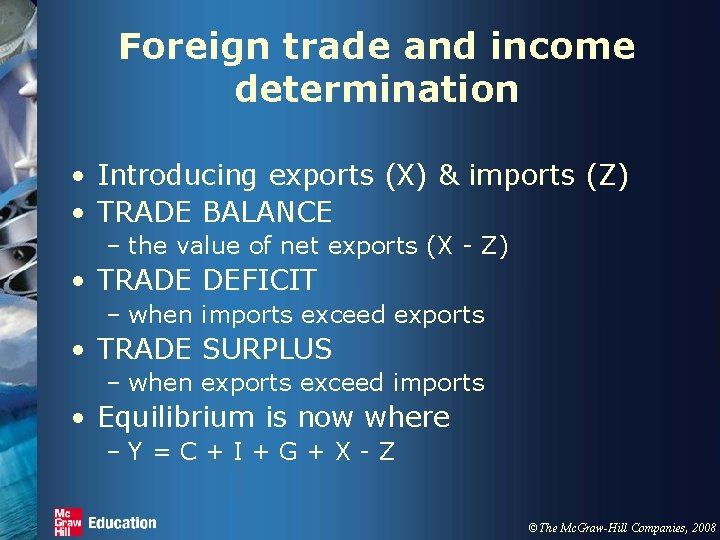 Foreign trade and income determination • Introducing exports (X) & imports (Z) • TRADE