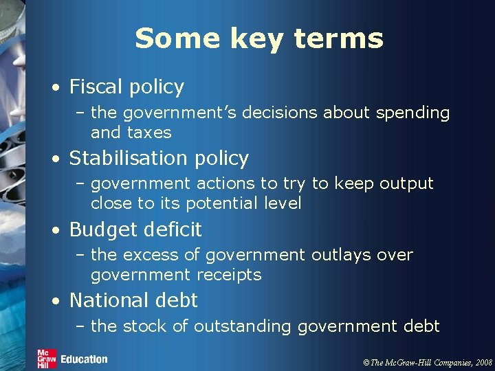 Some key terms • Fiscal policy – the government's decisions about spending and taxes