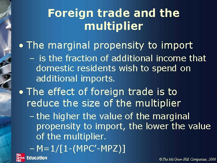 Foreign trade and the multiplier • The marginal propensity to import – is the