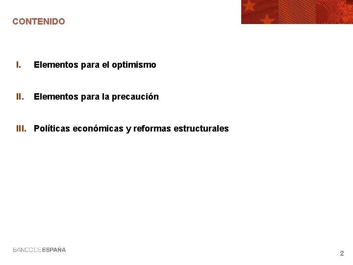 CONTENIDO I. Elementos para el optimismo II. Elementos para la precaución III. Políticas económicas