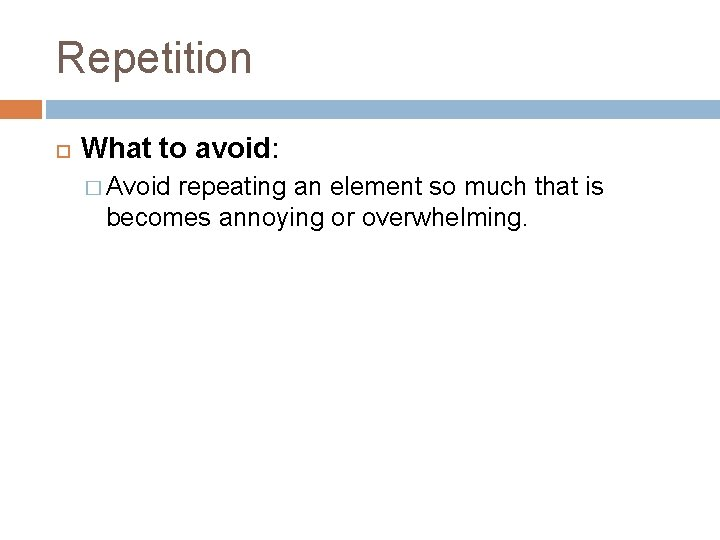 Repetition What to avoid: � Avoid repeating an element so much that is becomes