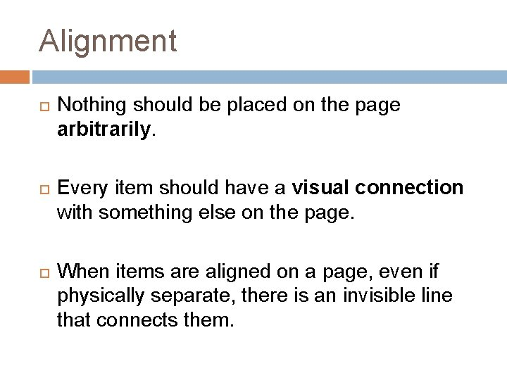 Alignment Nothing should be placed on the page arbitrarily. Every item should have a