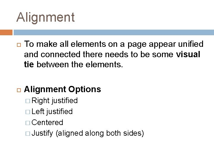 Alignment To make all elements on a page appear unified and connected there needs