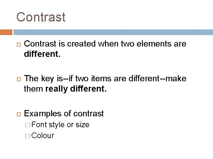 Contrast Contrast is created when two elements are different. The key is--if two items