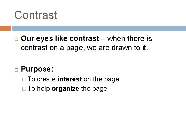 Contrast Our eyes like contrast – when there is contrast on a page, we